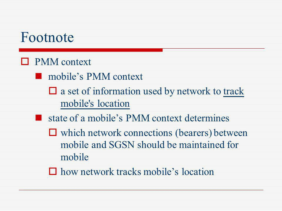 Footnote PMM context mobiles PMM context a set of information used by network to track mobile's location state of a mobiles PMM context determines whi