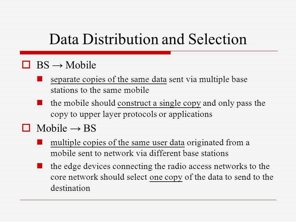 Data Distribution and Selection BS Mobile separate copies of the same data sent via multiple base stations to the same mobile the mobile should constr