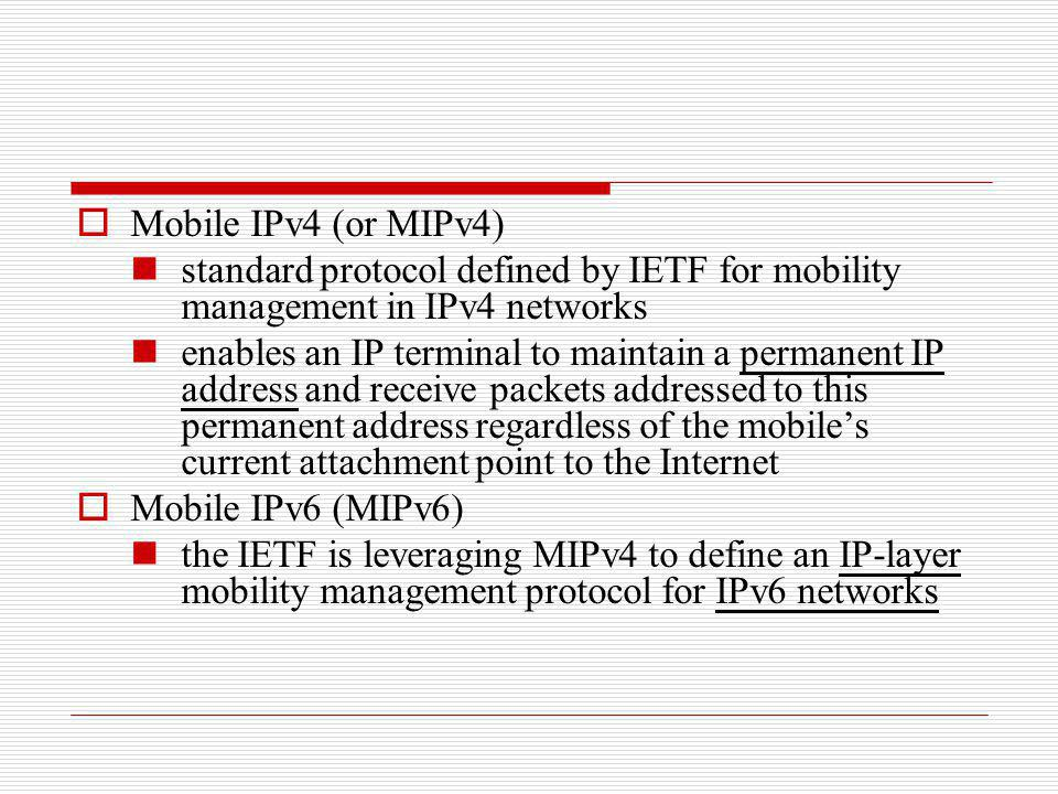 Mobile IPv4 (or MIPv4) standard protocol defined by IETF for mobility management in IPv4 networks enables an IP terminal to maintain a permanent IP ad