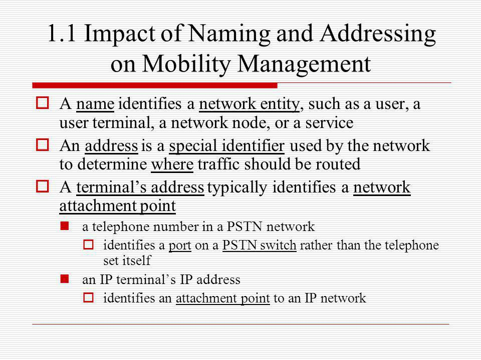 Mobile has a home domain (belongs to mobile s service provider) has an IP address could be statically configured when subscribes to network services may also dynamically assigned by DHCP