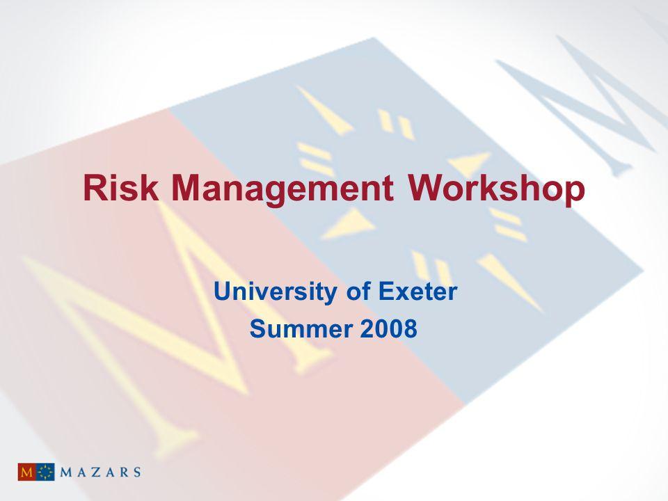 Risk Management Workshop University of Exeter Summer 2008