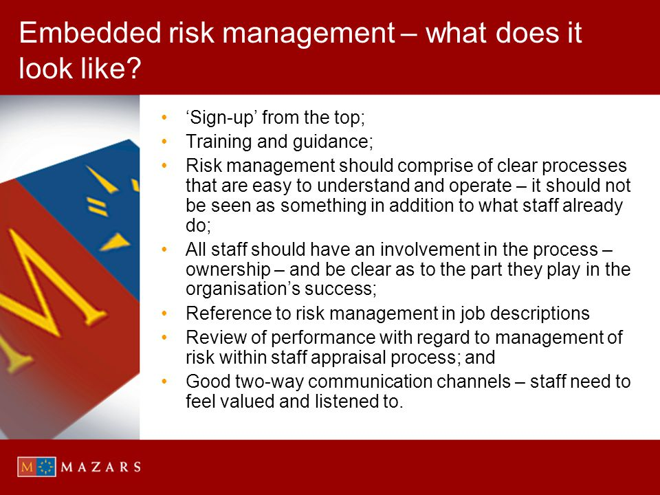 Embedded risk management – what does it look like? Sign-up from the top; Training and guidance; Risk management should comprise of clear processes tha