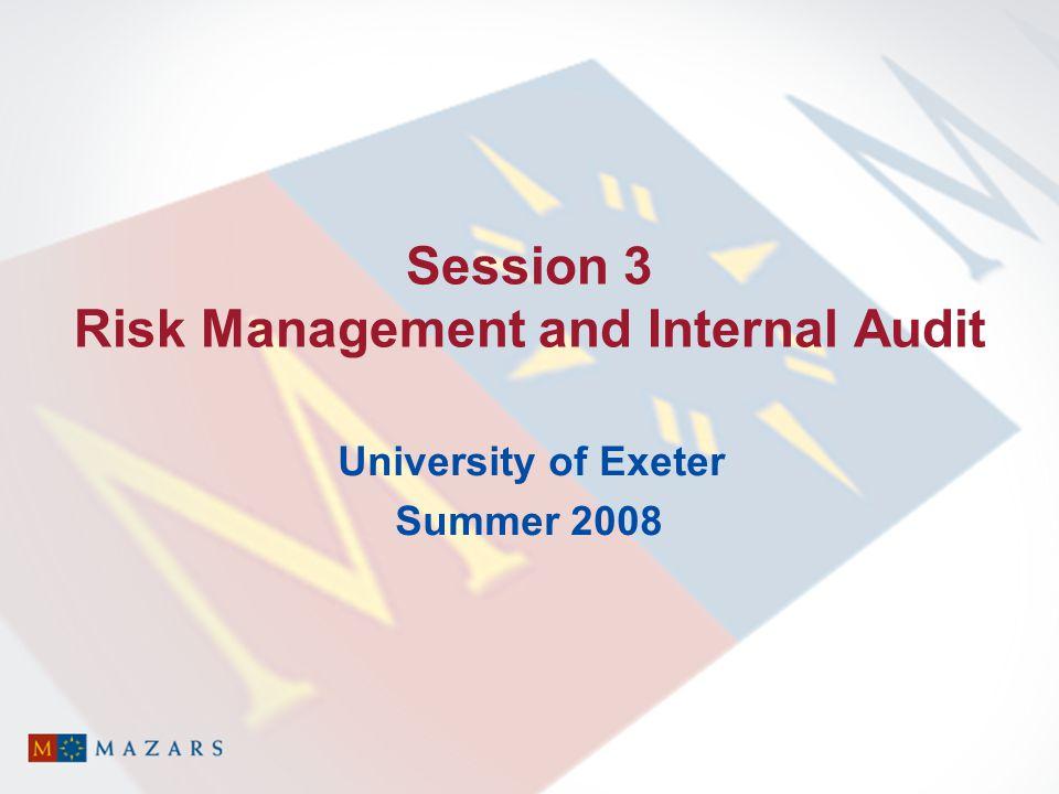 Session 3 Risk Management and Internal Audit University of Exeter Summer 2008