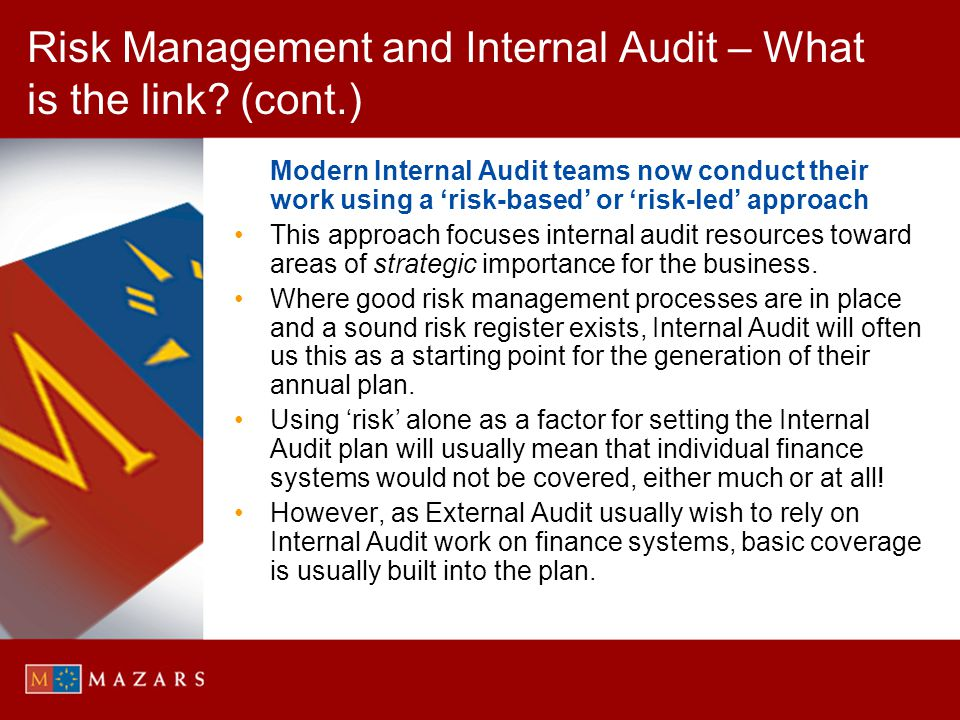 Risk Management and Internal Audit – What is the link? (cont.) Modern Internal Audit teams now conduct their work using a risk-based or risk-led appro