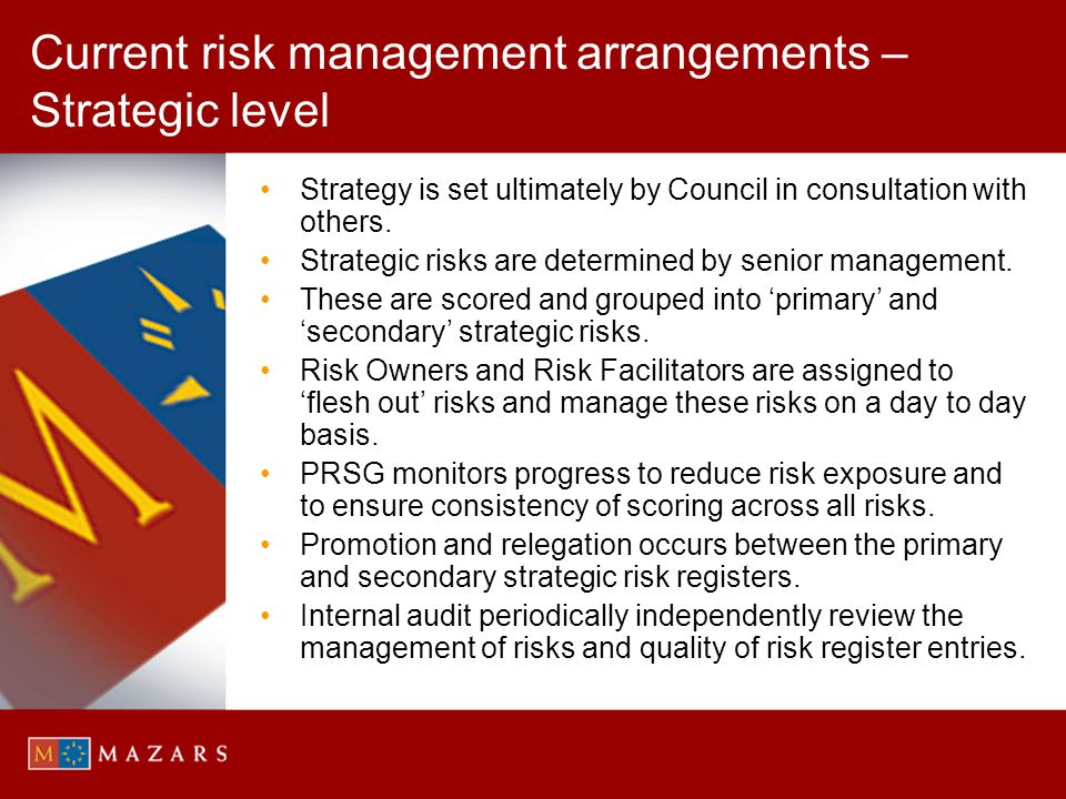 Current risk management arrangements – Strategic level Strategy is set ultimately by Council in consultation with others. Strategic risks are determin