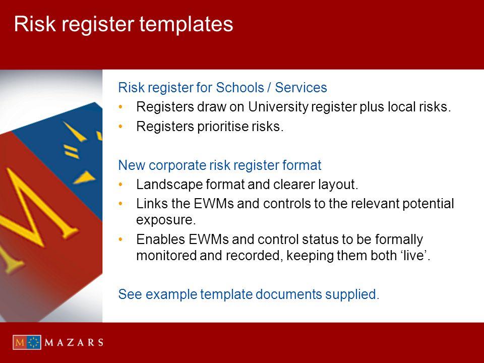 Risk register templates Risk register for Schools / Services Registers draw on University register plus local risks. Registers prioritise risks. New c