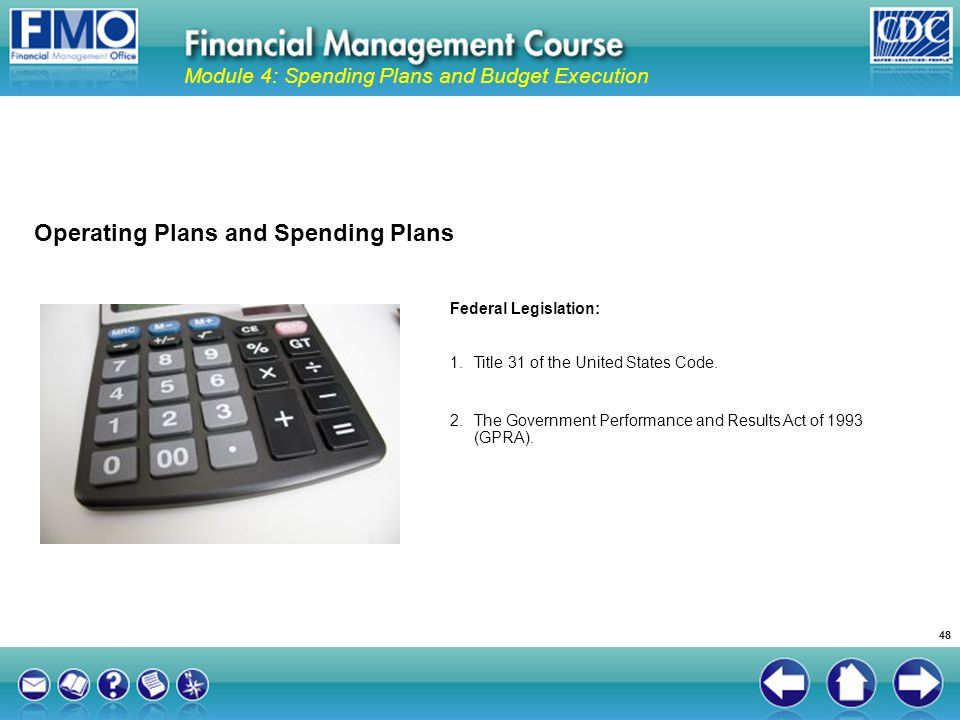 Operating Plans and Spending Plans Module 4: Spending Plans and Budget Execution Federal Legislation: 1.Title 31 of the United States Code. 2.The Gove
