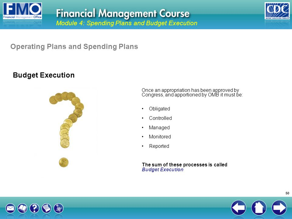 Budget Execution Module 4: Spending Plans and Budget Execution Once an appropriation has been approved by Congress, and apportioned by OMB it must be: