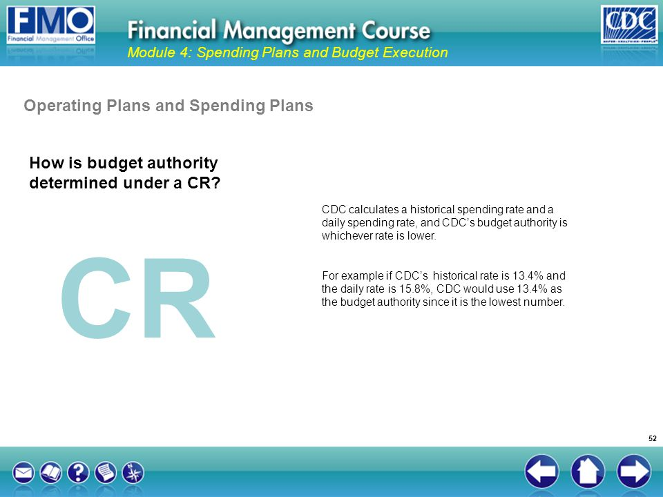 CDC calculates a historical spending rate and a daily spending rate, and CDCs budget authority is whichever rate is lower. For example if CDCs histori