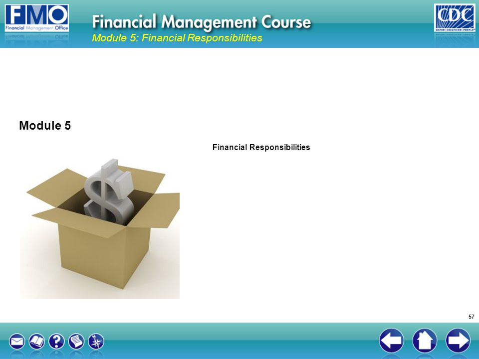 Financial Responsibilities Module 5 Module 5: Financial Responsibilities 57