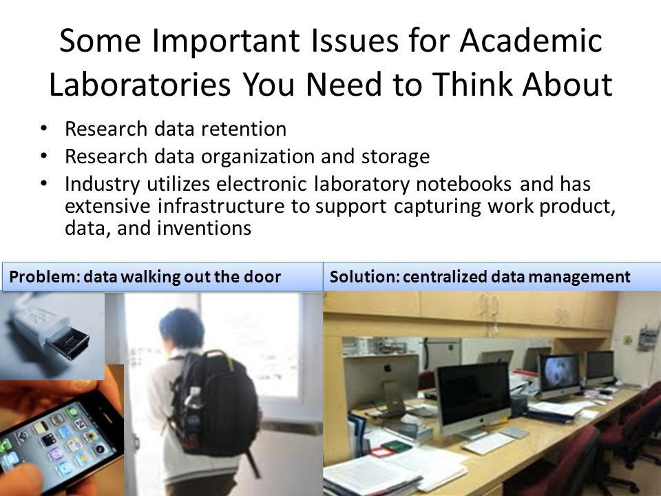 Some Important Issues for Academic Laboratories You Need to Think About Research data retention Research data organization and storage Industry utiliz