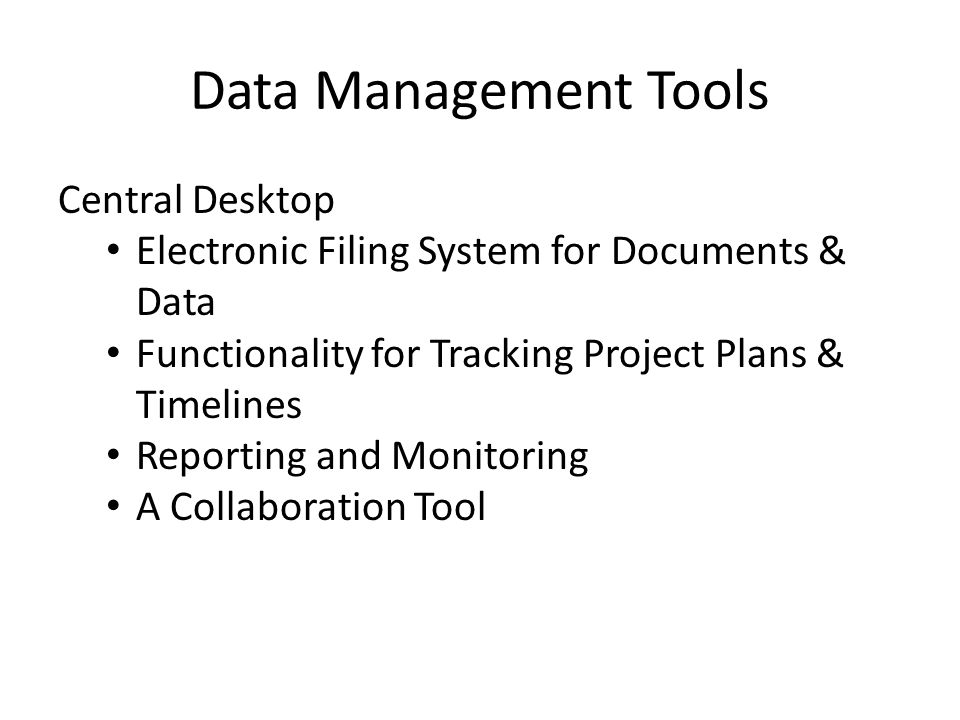 Central Desktop Electronic Filing System for Documents & Data Functionality for Tracking Project Plans & Timelines Reporting and Monitoring A Collaboration Tool Data Management Tools