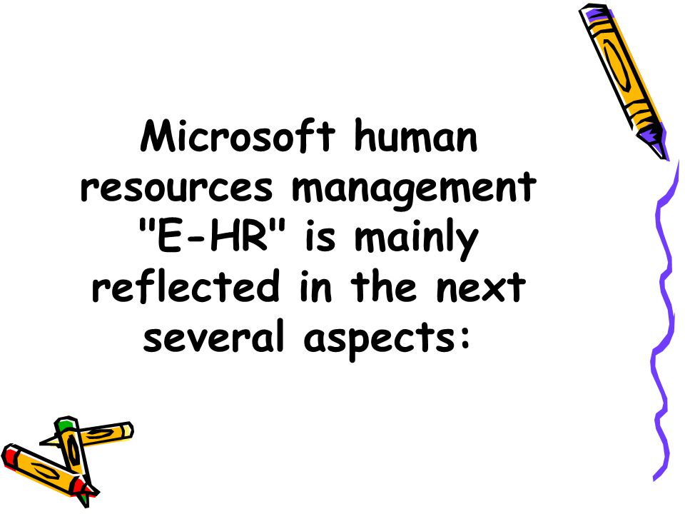 Microsoft human resources management E-HR is mainly reflected in the next several aspects: