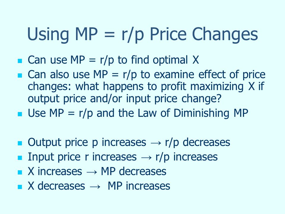 Using MP = r/p Price Changes Can use MP = r/p to find optimal X Can also use MP = r/p to examine effect of price changes: what happens to profit maxim
