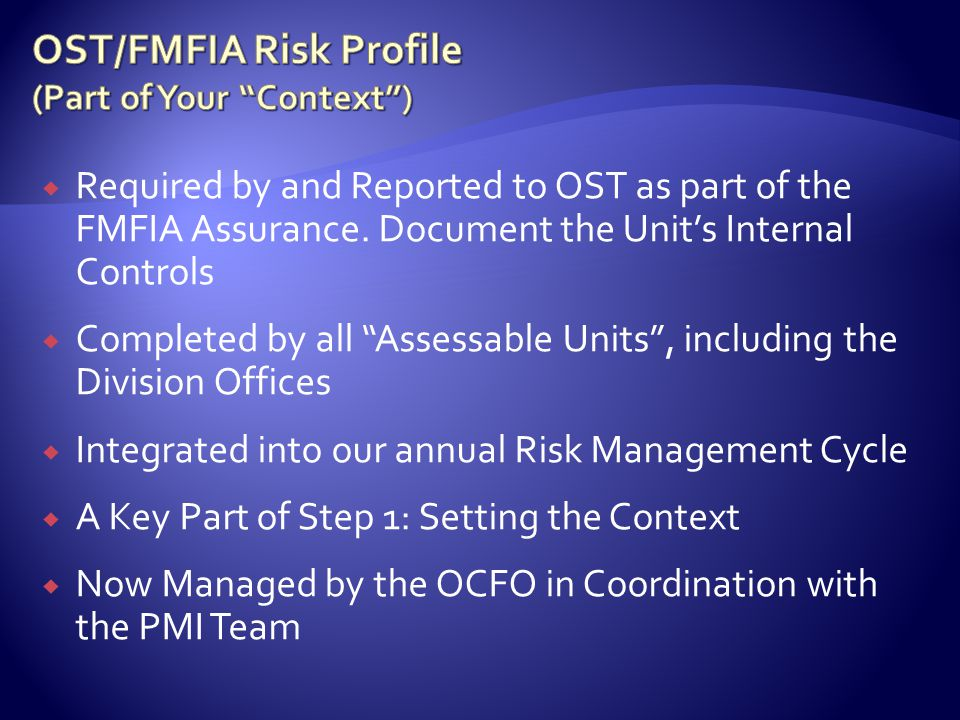 Required by and Reported to OST as part of the FMFIA Assurance.