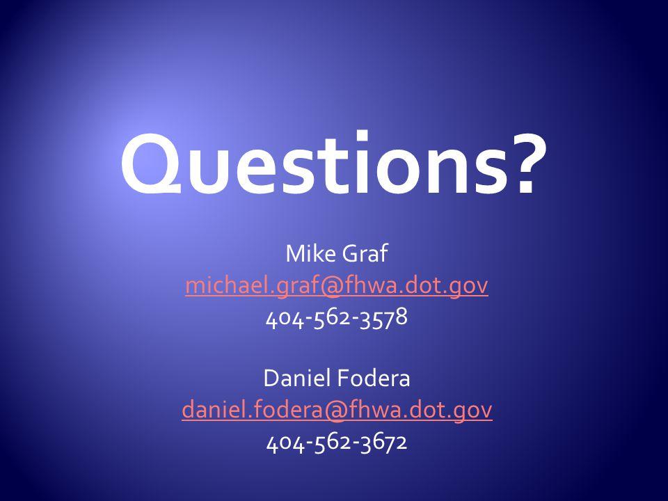 Questions? Mike Graf michael.graf@fhwa.dot.gov 404-562-3578 Daniel Fodera daniel.fodera@fhwa.dot.gov 404-562-3672