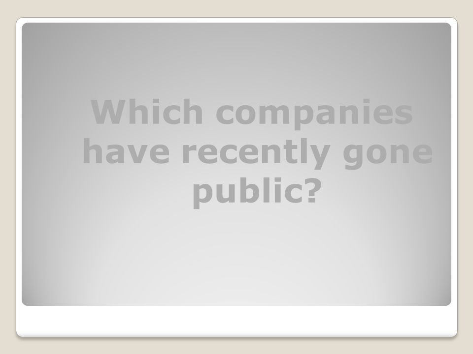 Which companies have recently gone public?