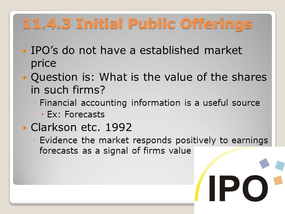 11.4.3 Initial Public Offerings IPOs do not have a established market price Question is: What is the value of the shares in such firms.