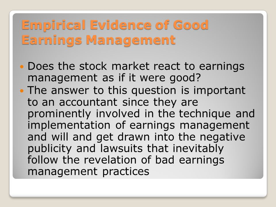 Empirical Evidence of Good Earnings Management Does the stock market react to earnings management as if it were good.
