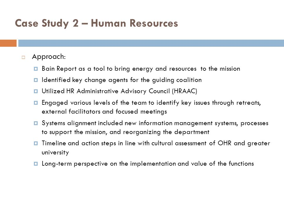 Case Study 2 – Human Resources Approach: Bain Report as a tool to bring energy and resources to the mission Identified key change agents for the guidi