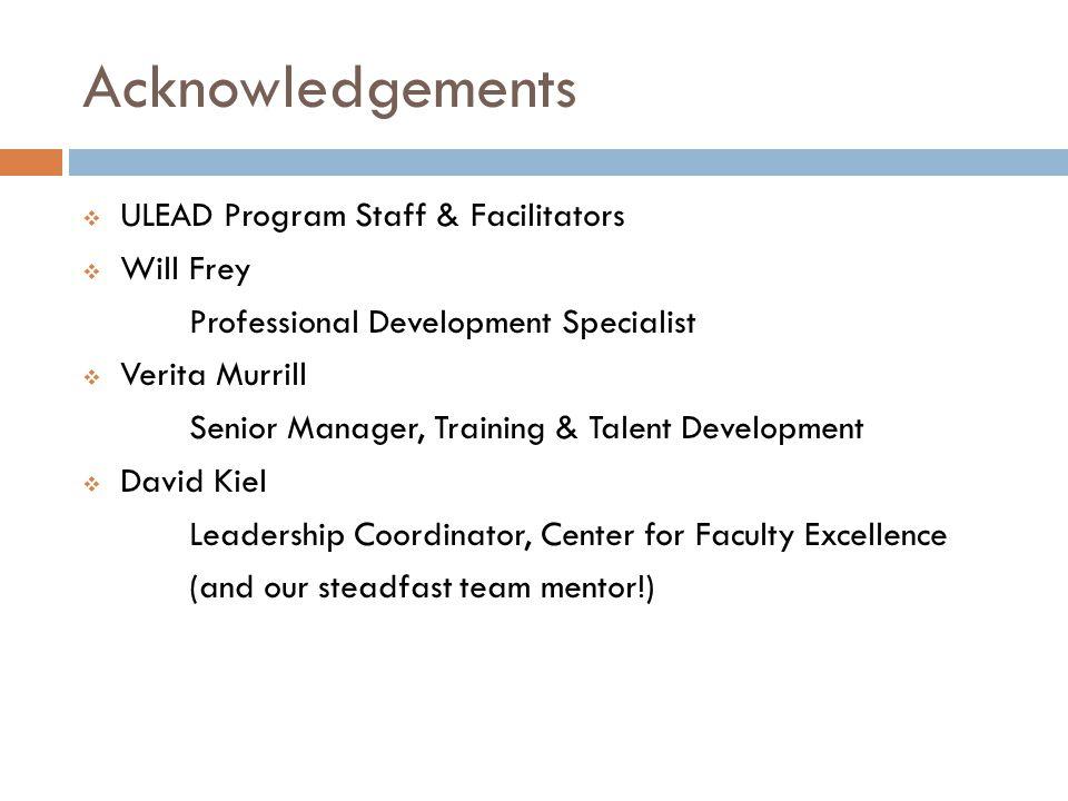 Acknowledgements ULEAD Program Staff & Facilitators Will Frey Professional Development Specialist Verita Murrill Senior Manager, Training & Talent Dev