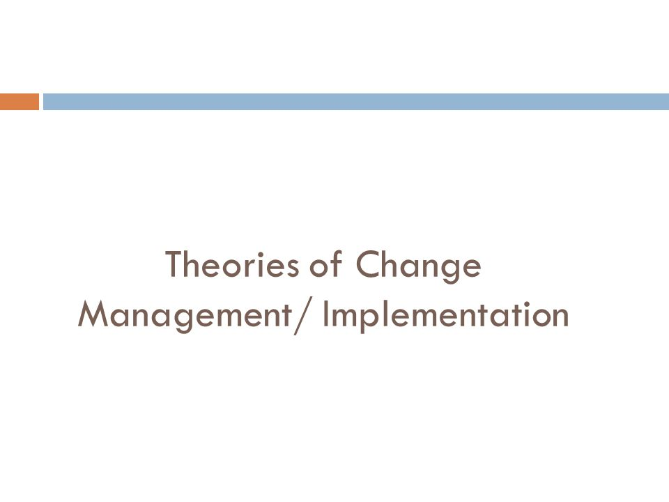 Theories of Change Management/ Implementation
