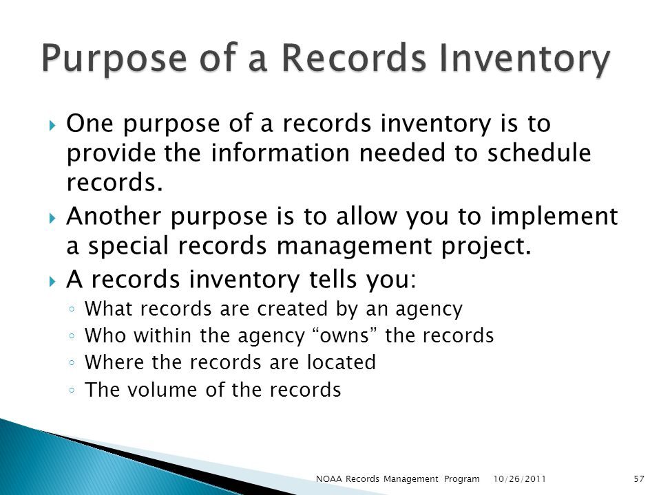 One purpose of a records inventory is to provide the information needed to schedule records.