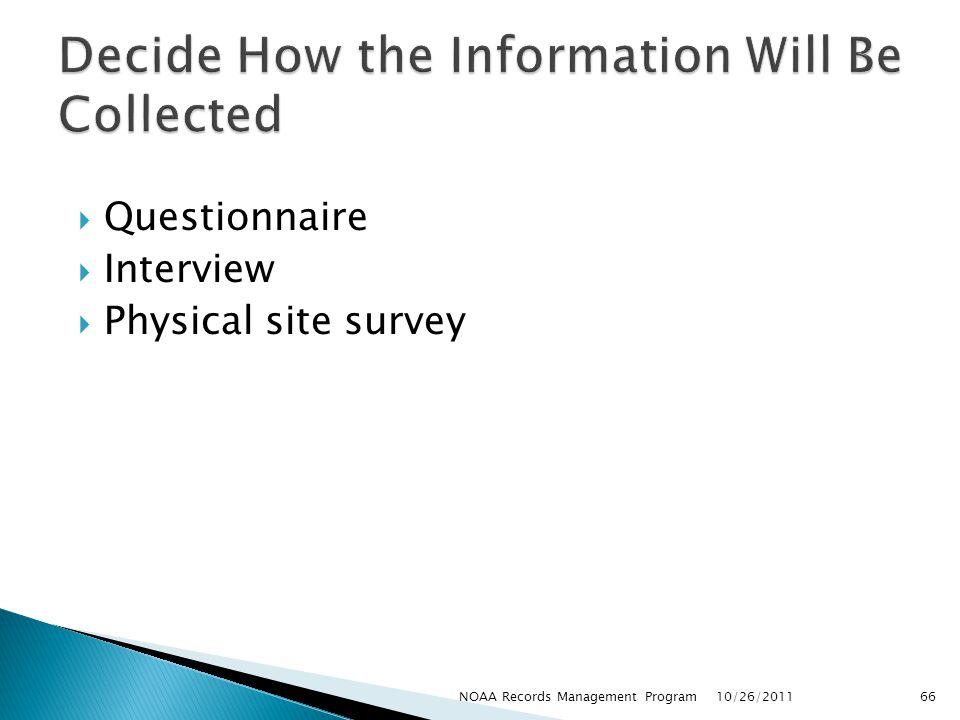 Questionnaire Interview Physical site survey 10/26/2011 66NOAA Records Management Program