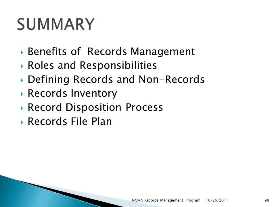 Benefits of Records Management Roles and Responsibilities Defining Records and Non-Records Records Inventory Record Disposition Process Records File Plan 10/26/2011 98NOAA Records Management Program