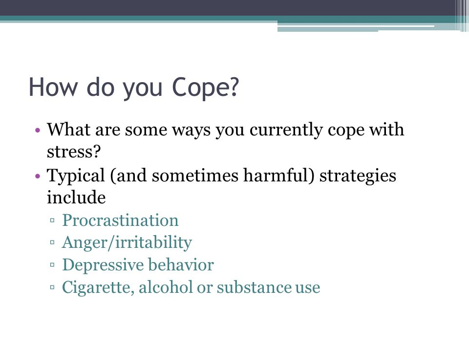 How do you Cope. What are some ways you currently cope with stress.