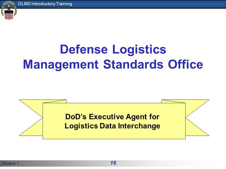 Module 1 16 DLMS Introductory Training Defense Logistics Management Standards Office DoDs Executive Agent for Logistics Data Interchange