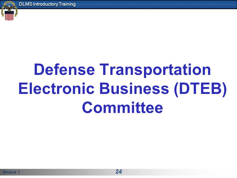 Module 1 24 DLMS Introductory Training Defense Transportation Electronic Business (DTEB) Committee