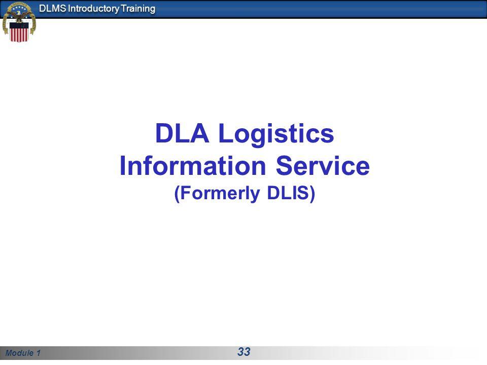 Module 1 33 DLMS Introductory Training DLA Logistics Information Service (Formerly DLIS)