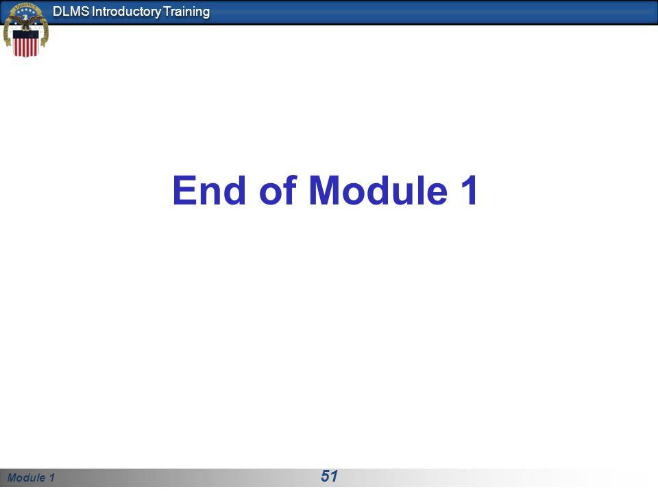 Module 1 51 DLMS Introductory Training End of Module 1