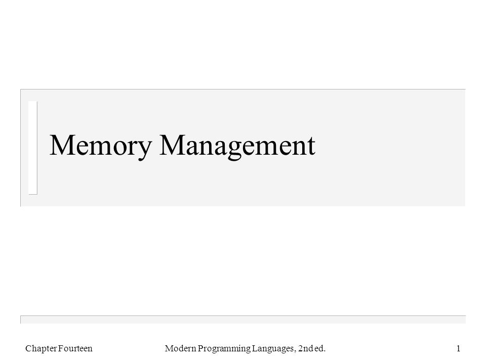 Memory Management Chapter FourteenModern Programming Languages, 2nd ed.1