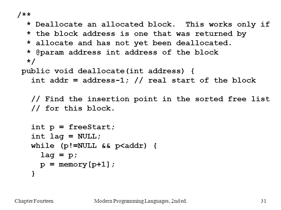Chapter FourteenModern Programming Languages, 2nd ed.31 /** * Deallocate an allocated block.