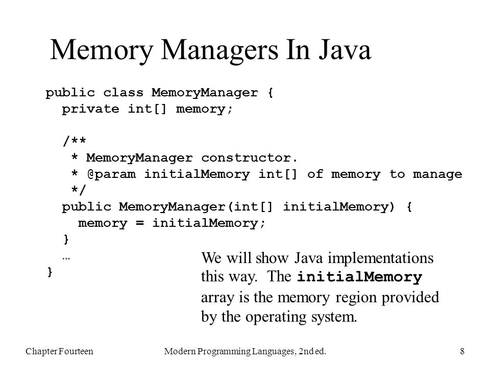 Memory Managers In Java Chapter FourteenModern Programming Languages, 2nd ed.8 public class MemoryManager { private int[] memory; /** * MemoryManager constructor.