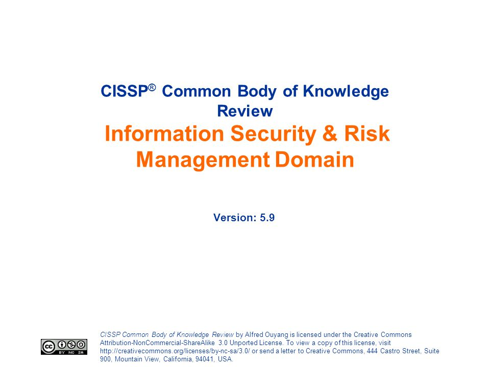 CISSP Common Body of Knowledge Review by Alfred Ouyang is licensed under the Creative Commons Attribution-NonCommercial-ShareAlike 3.0 Unported Licens