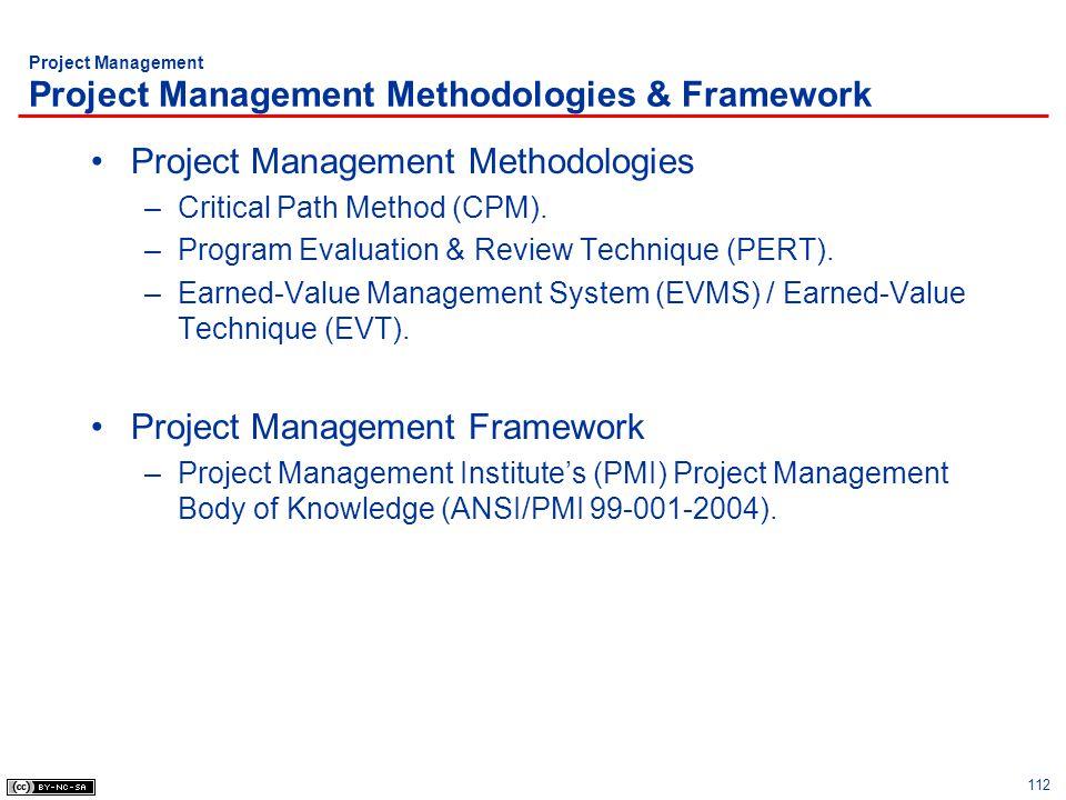 112 Project Management Project Management Methodologies & Framework Project Management Methodologies –Critical Path Method (CPM). –Program Evaluation