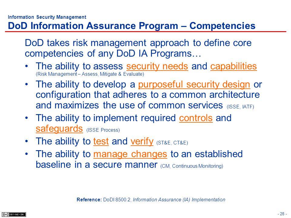 - 28 - Information Security Management DoD Information Assurance Program – Competencies DoD takes risk management approach to define core competencies