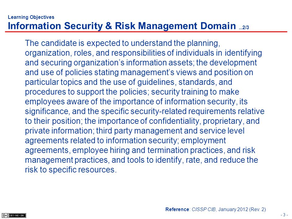 Learning Objectives Information Security & Risk Management Domain...3/3 New knowledge requirement for 2012: Project management knowledge in budget, metrics, and resources.