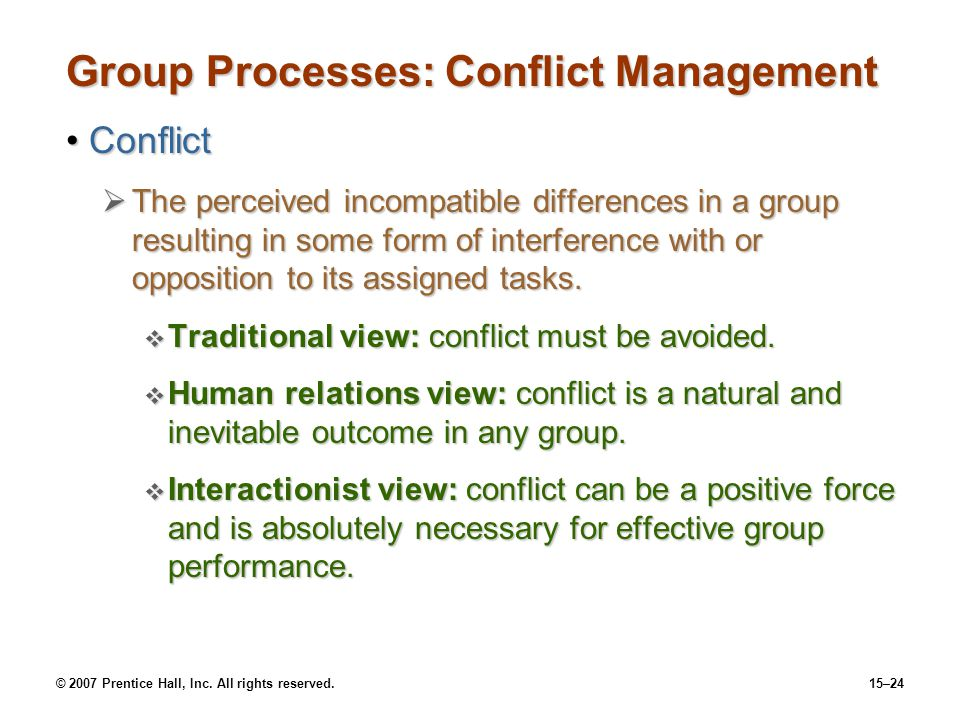© 2007 Prentice Hall, Inc. All rights reserved.15–24 Group Processes: Conflict Management ConflictConflict The perceived incompatible differences in a