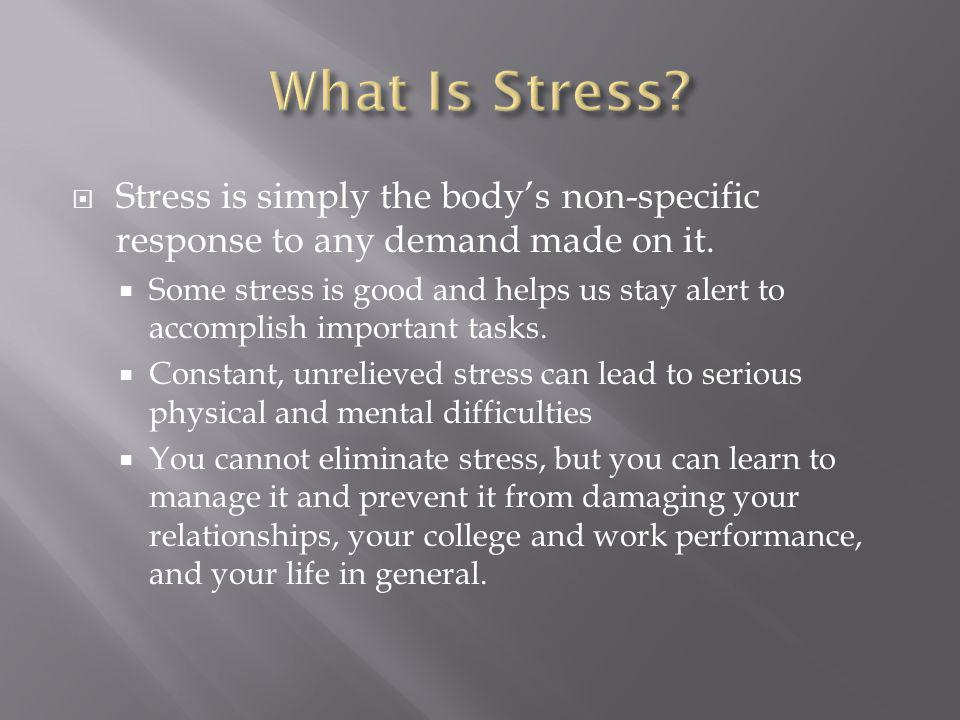 Stress is simply the bodys non-specific response to any demand made on it.