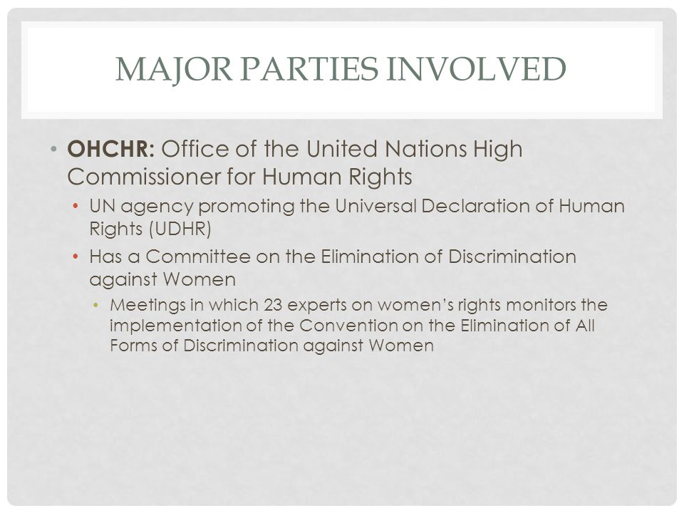 MAJOR PARTIES INVOLVED OHCHR: Office of the United Nations High Commissioner for Human Rights UN agency promoting the Universal Declaration of Human R