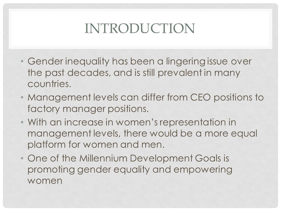 INTRODUCTION Gender inequality has been a lingering issue over the past decades, and is still prevalent in many countries. Management levels can diffe
