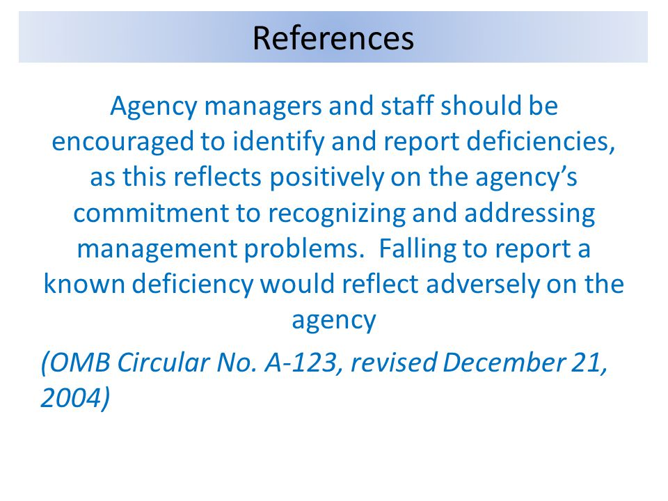Agency managers and staff should be encouraged to identify and report deficiencies, as this reflects positively on the agencys commitment to recognizi
