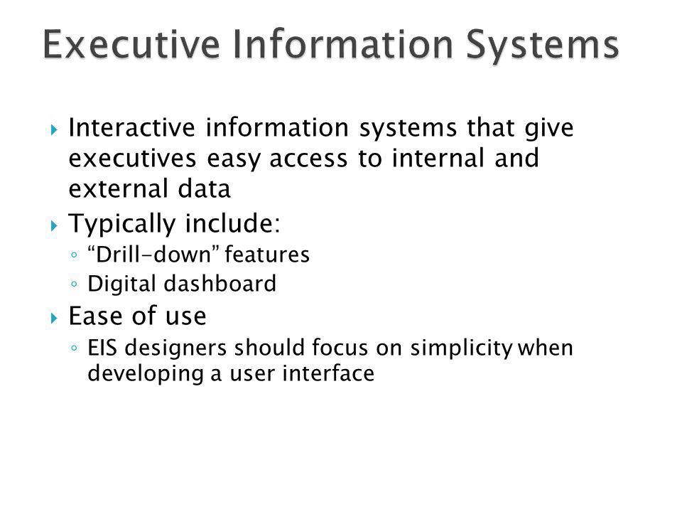 Interactive information systems that give executives easy access to internal and external data Typically include: Drill-down features Digital dashboar