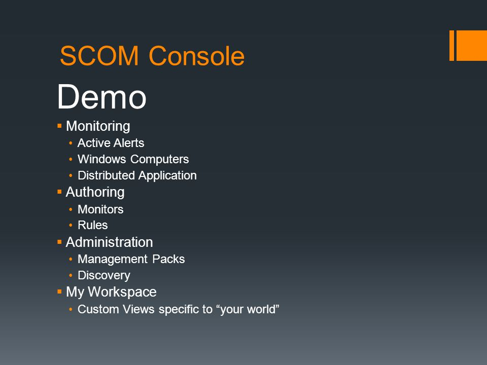 SCOM Console Demo Monitoring Active Alerts Windows Computers Distributed Application Authoring Monitors Rules Administration Management Packs Discovery My Workspace Custom Views specific to your world