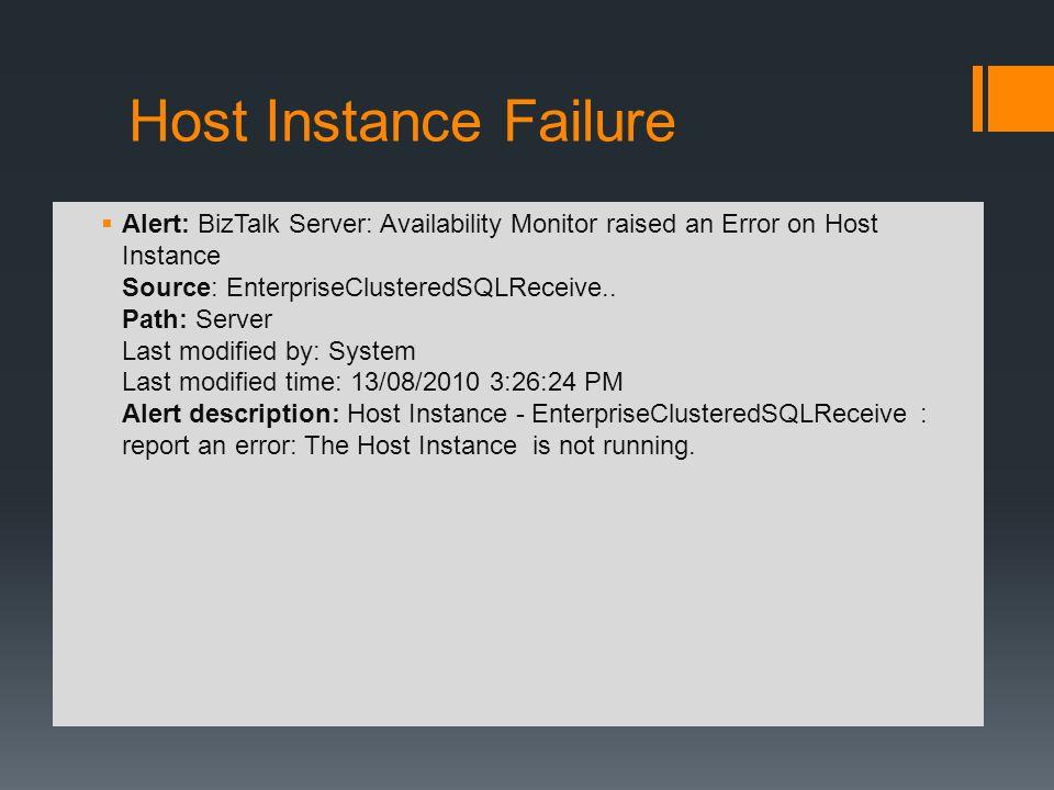 Host Instance Failure Alert: BizTalk Server: Availability Monitor raised an Error on Host Instance Source: EnterpriseClusteredSQLReceive.. Path: Serve
