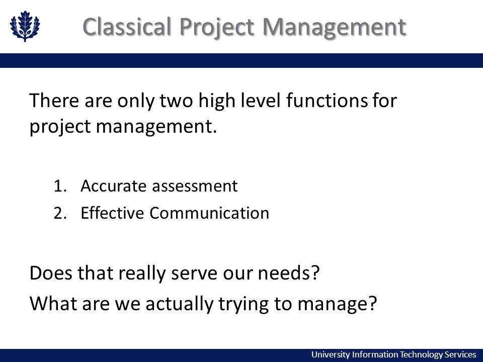 University Information Technology Services Classical Project Management There are only two high level functions for project management.